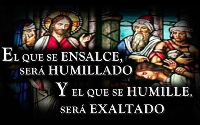 Porque Todo El Que Se Ensalce, Será Humillado; Y El Que Se